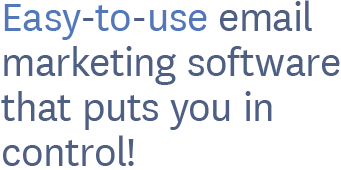 Easy-to-use email marketing software that puts you in control!